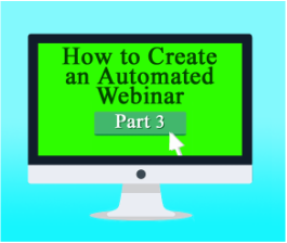 How to Create an Automated Webinar to Attract High-Paying Coaching Clients, Part 3: Creating Your Webinar Video
